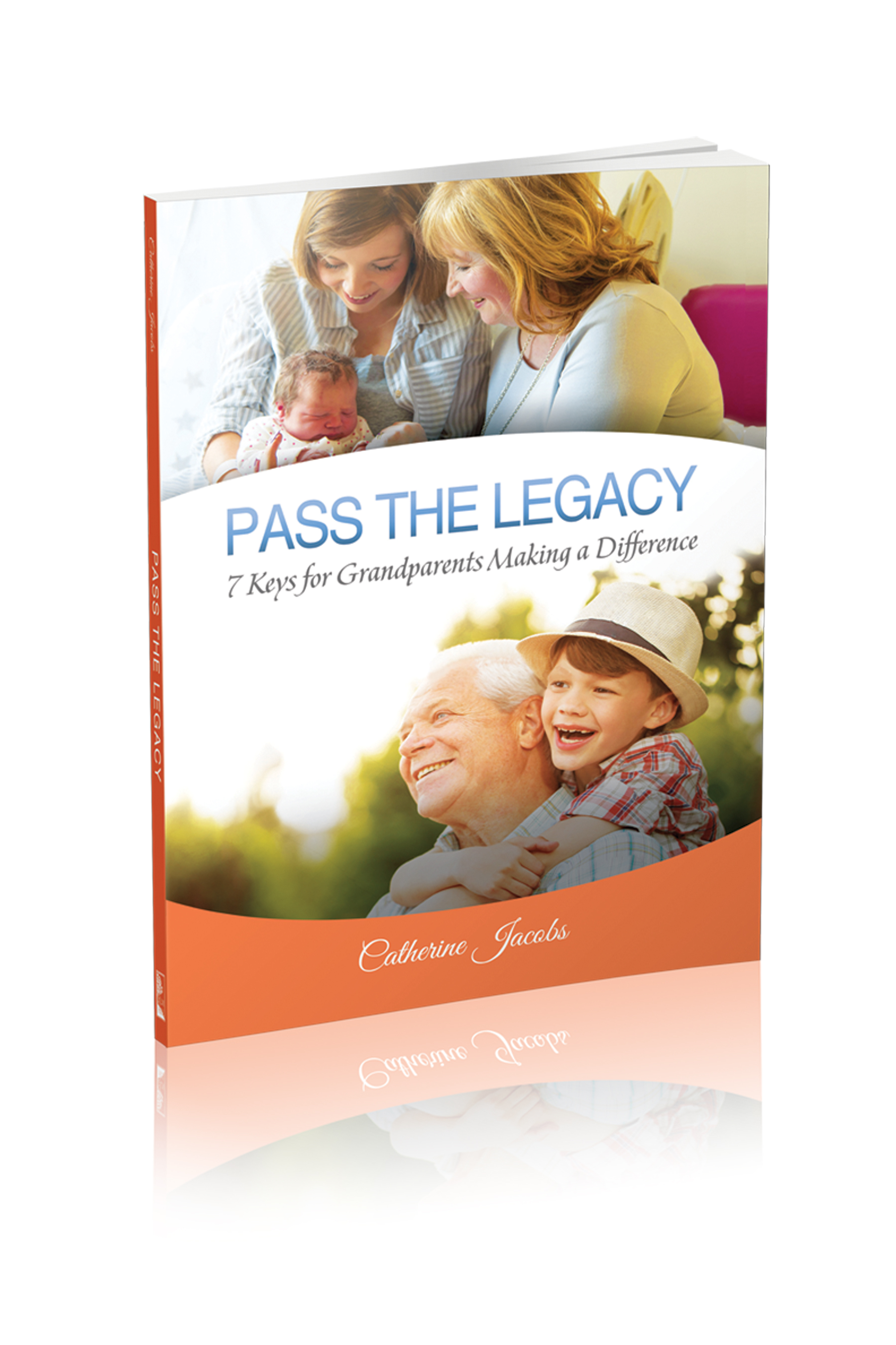 Pass the Legacy: 7 Keys for Grandparents Making a Difference